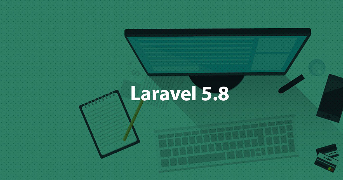 LARAVEL 5 8 RELEASED - How upgrade To 5 8 0 From 5 7