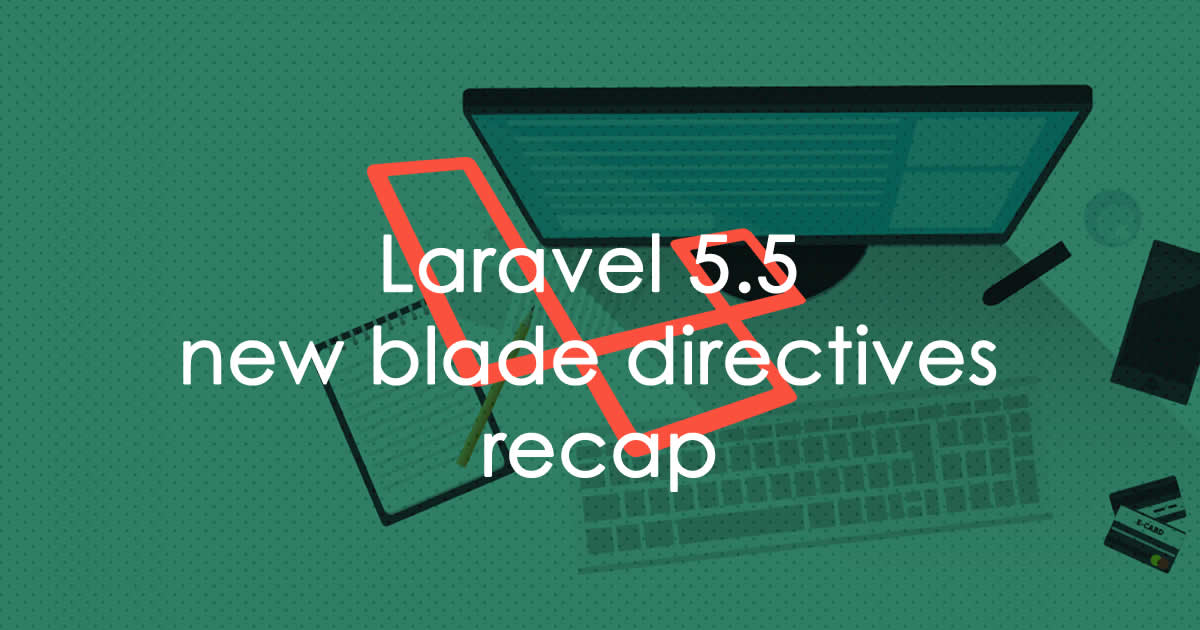 New Blade features and directives in Laravel 5 5 - Magutti Blog