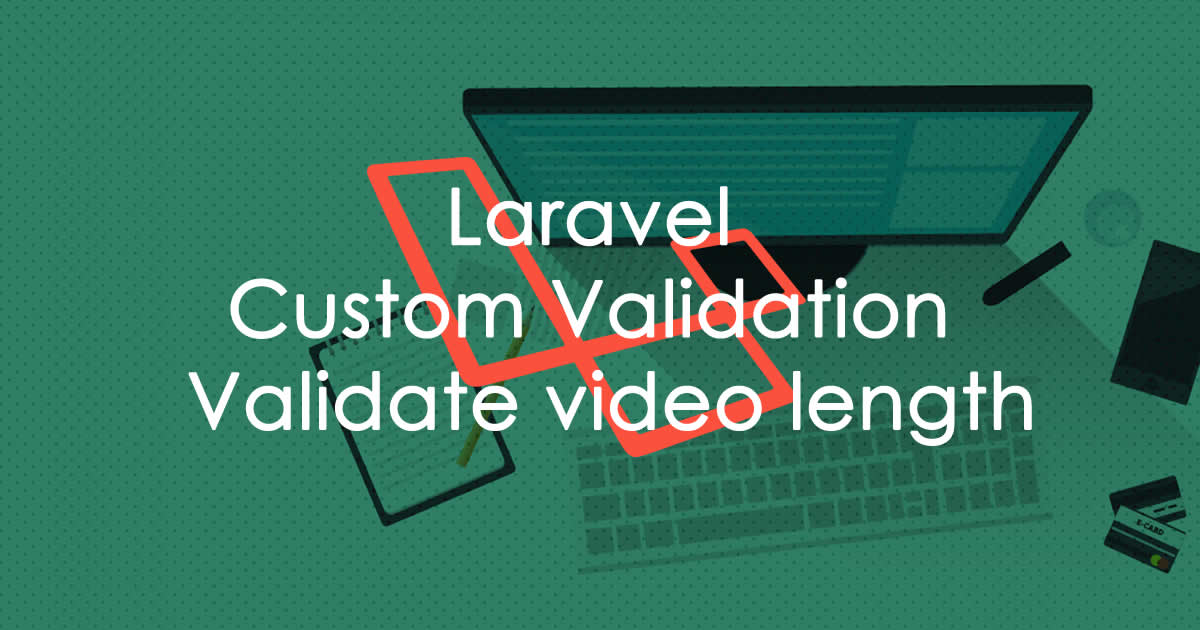 Laravel Custom Validation - Validate video length - Magutti Blog